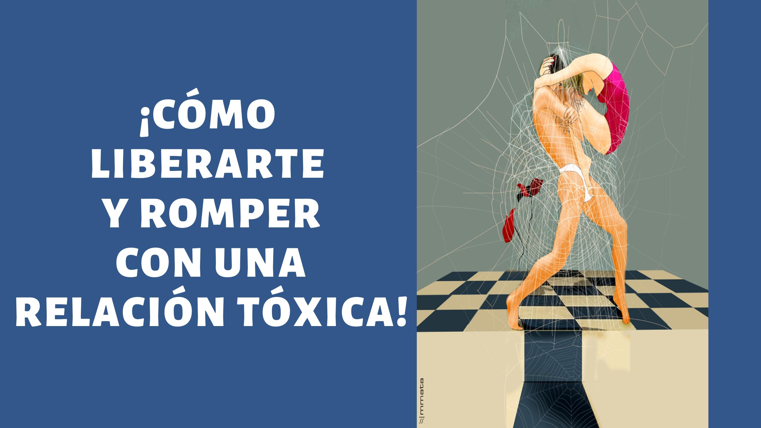 COMO LIBERARTE Y ROMPER CON UNA RELACIÓN TÓXICA