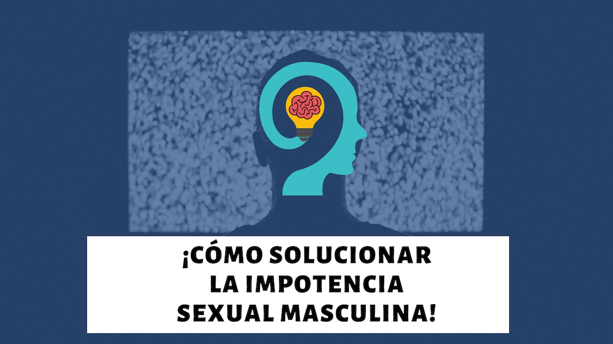 Cómo solucionar la impotencia sexual masculina